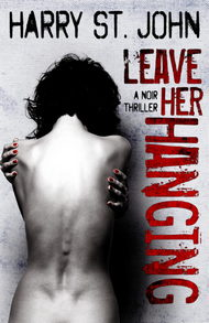 Leave Her Hanging: A Noir Thriller